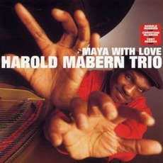 Maya With Love mp3 Album by Harold Mabern Trio