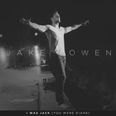I Was Jack (You Were Diane) by Jake Owen