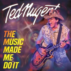 The Music Made Me Do It mp3 Album by Ted Nugent