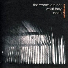The Woods Are Not What They Seem mp3 Album by Needlepoint