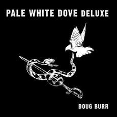 Pale White Dove (Deluxe Edition) mp3 Album by Doug Burr