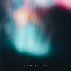 While We Dream by Lights & Motion