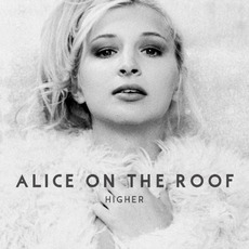 Higher mp3 Album by Alice on the roof