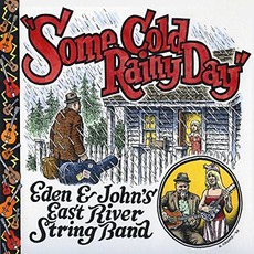 Some Cold Rainy Day mp3 Album by Eden & John's East River String Band