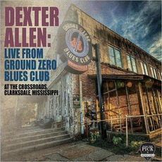 Live From Ground Zero Blues Club mp3 Live by Dexter Allen