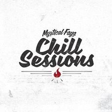 Chill Sessions mp3 Album by Mystical Faya