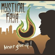 Never Give Up by Mystical Faya