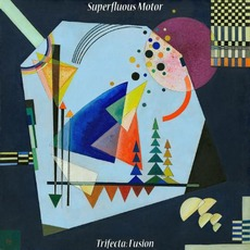 Trifecta: Fusion mp3 Album by Superfluous Motor