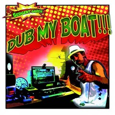 Dub My Boat mp3 Album by Sergent Garcia