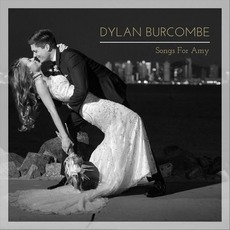 Songs For Amy by Dylan Burcombe