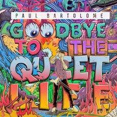 Goodbye to the Quiet Life mp3 Album by Paul Bartolome