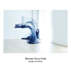 Dreams Never End by Spangle Call Lilli Line