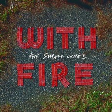 With Fire mp3 Album by The Small Cities