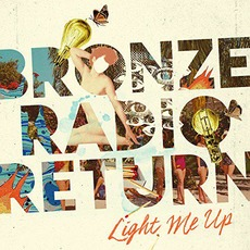 Light Me Up mp3 Album by Bronze Radio Return