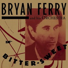 Bitter-Sweet mp3 Album by Bryan Ferry