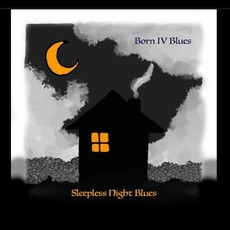 Sleepless Night Blues mp3 Album by Born IV Blues