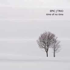 Time of No Time mp3 Album by Epic J Trio