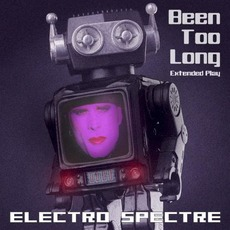Been Too Long (Extended Play) mp3 Album by Electro Spectre