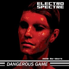 Dangerous Game (2018 Re​-​Work) mp3 Album by Electro Spectre