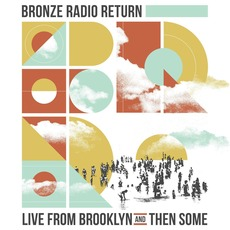 Live From Brooklyn and Then Some mp3 Live by Bronze Radio Return