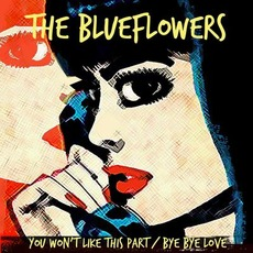 You Won't Like This Part / Bye Bye Love mp3 Single by The Blueflowers