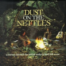 Dust On The Nettles: A Journey Through The British Underground Folk Scene 1967-72 mp3 Compilation by Various Artists
