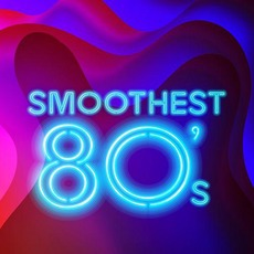 Smoothest 80's by Various Artists