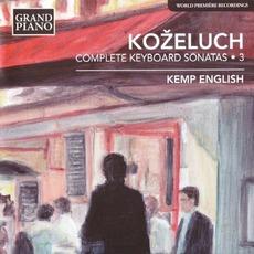 Koželuch: Complete Keyboard Sonatas, Vol. 3 mp3 Artist Compilation by Leopold Koželuh