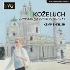 Koželuch: Complete Keyboard Sonatas, Vol. 8 mp3 Artist Compilation by Leopold Koželuh