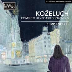 Koželuch: Complete Keyboard Sonatas, Vol. 5 mp3 Artist Compilation by Leopold Koželuh