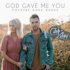 God Gave Me You: Country Love Songs by Caleb + Kelsey