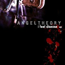 I Feel Disease EP by Angel Theory