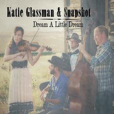 Dream a Little Dream by Katie Glassman & Snapshot