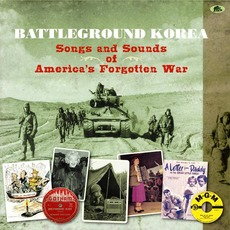 Battleground Korea: Songs And Sounds Of America's Forgotten War by Various Artists