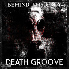 Death Groove by Behind the Grey