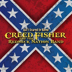 Ain't Scared To Bleed mp3 Album by Creed Fisher and The Redneck Nation Band