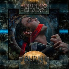 Burn These Dreams mp3 Album by The Order Of Chaos