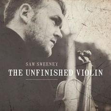 The Unfinished Violin by Sam Sweeney