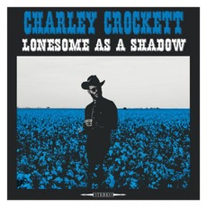 Lonesome as a Shadow by Charley Crockett