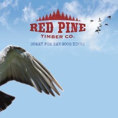 Sorry for the Good Times by Red Pine Timber Co.