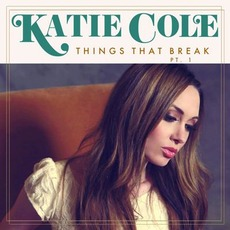 Things That Break, Pt. 1 mp3 Album by Katie Cole