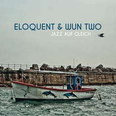 Jazz Auf Gleich mp3 Album by Eloquent & Wun Two
