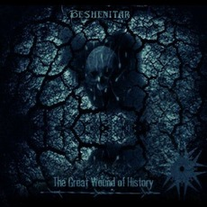 The Great Wound Of History mp3 Album by Beshenitar