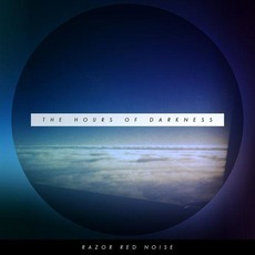 The Hours of Darkness mp3 Album by Razor Red Noise