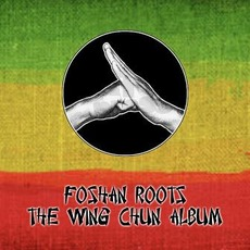 The Wing Chun Album by Foshan Roots