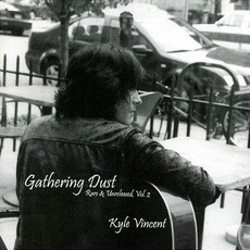 Gathering Dust: Rare & Unreleased, Vol. 2 mp3 Album by Kyle Vincent