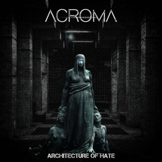 Architecture Of Hate mp3 Album by Acroma