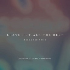 Leave Out All the Rest mp3 Single by Razor Red Noise