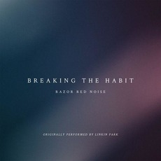 Breaking the Habit mp3 Single by Razor Red Noise