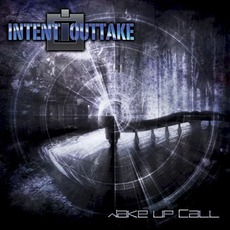Wake Up Call mp3 Album by INTENT:OUTTAKE